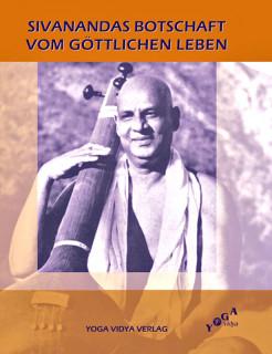 Yoga Vidya Verlag - SIVANANDAS BOTSCHAFT VOM GÖTTLICHEN LEBEN