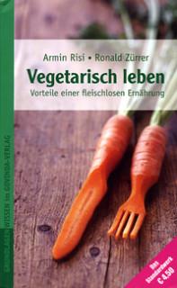 Vegetarisch leben von Armin Risi und Ronald Zürrer