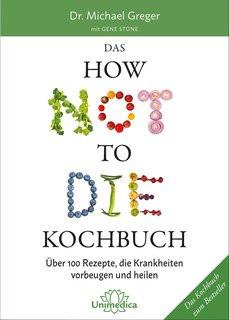 How not to die Kochbuch von Dr. Michael Greger mit Gene Stone