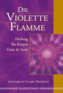 Die violette Flamme von Elizabeth Clare Prophet
