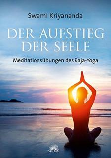 Der Aufstieg der Seele: Meditationsübungen des Raja-Yoga von Swami Kriyananda