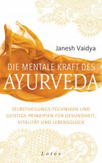 Die mentale Kraft des Ayurveda von Janesh Vaidya
