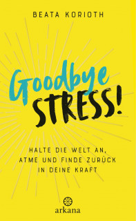 Goodbye Stress! von Beata Korioth