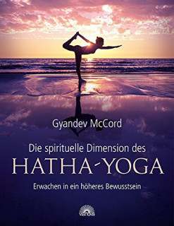 Die spirituelle Dimension des Hatha-Yoga von Gyandev McCord