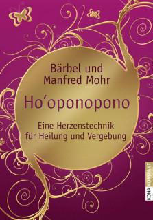 Ho'oponopono von Bärbel Mohr und Manfred Mohr