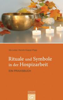 Rituale und Symbole in der Hospizarbeit von Karolin Küpper-Popp (Hrsg.) und Ida Lamp (Hrsg.)