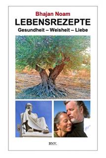 Lebensrezepte von Bhajan Noam