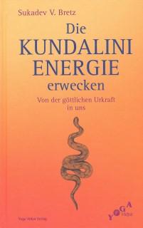 Die Kundalini Energie erwecken von Sukadev Bretz