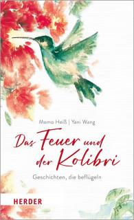 Das Feuer und der Kolibri von Momo Heiß und Yani Wang