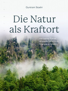 Die Natur als Kraftort von Guntram Stoehr