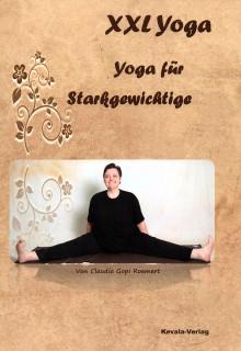 XXL Yoga - Yoga für Starkgewichtige von Claudia Gopi Roemert