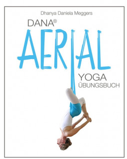 DANA® Aerial Yoga Buch von Dhanya Daniela Meggers