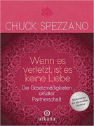 Wenn es verletzt, ist es keine Liebe von Chuck Spezzano