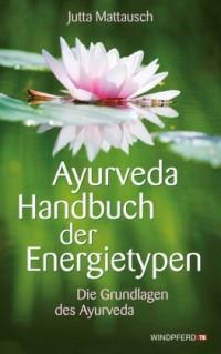 Ayurveda Handbuch der Energietypen von Jutta Mattausch