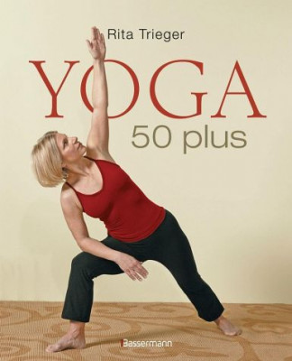 Yoga 50 plus von Rita Trieger