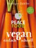 Peace Food - Vegan einfach schnell <br>Dr. med. Ruediger Dahlke