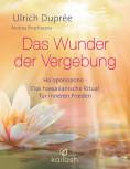 Das Wunder der Vergebung von Ulrich Duprée