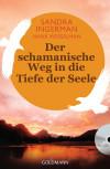 Der schamanische Weg in die Tiefe der Seele von Sandra Ingerman und Hank Wesselman