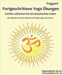 Fortgeschrittene Yoga Übungen: Leichte Lektionen für ein ekstatisches Leben von Yogani