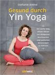Gesund durch Yin Yoga von Stefanie Arend