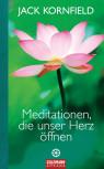 Meditationen, die unser Herz öffnen von Jack Kornfield