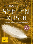 Schamanische Seelenreisen (mit CD) von Stefan Limmer