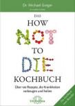 How not to die Kochbuch<br>Michael Greger und Gene Stone