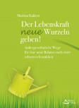 Der Lebenskraft neue Wurzeln geben von Martina Kahlert
