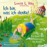 Ich bin, was ich denke! von Louise L. Hay