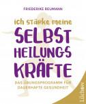 Ich stärke meine Selbstheilungskräfte von Friederike Reumann
