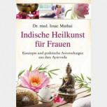 Indische Heilkunst für Frauen von Dr. med. Isaac Mathai