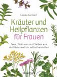 Kräuter und Heilpflanzen für Frauen von Larena Lambert