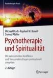 Psychotherapie und Spiritualität von Michael Utsch, Raphael M. Bonelli und Samuel Pfeifer