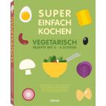 Super einfach Kochen - vegetarisch von Natacha Arnoult uvm