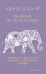 Der Elefant, der das Glück vergaß von Ajahn Brahm