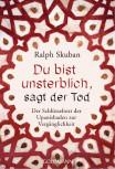 Du bist unsterblich, sagt der Tod von Ralph Skuban