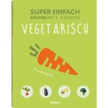 Super einfach - Vegetarisch von Anna Helm Baxter