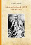 Erfolgreich leben & GOTT verwirklichen von Swami Sivananda