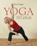 Rita Trieger ~ YOGA 50 PLUS